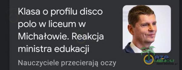 Klasa o profilu disco polo w liceum w Michałowie. Reakcja ministra edukacji Nauczyclśle przem-umią oczy