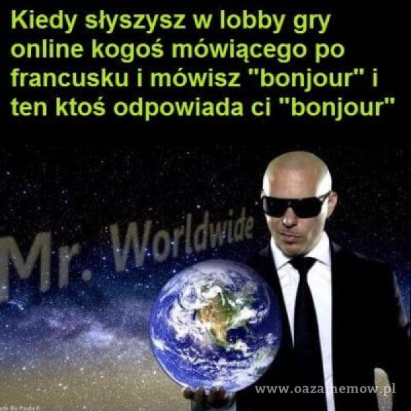 """Kiedy słyszysz w lobby gry online kogoś mówiącego po francusku i mówisz bonjourî' i ten ktoś odpowiada ci bonjour"""""""