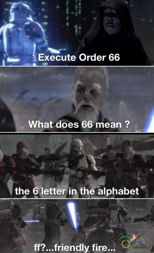 "te Order 66 ~. ., _ IĘEEAHIDGSGśmaźuiihł 1, . a - "" _ 1"" . tthe Biguś mappaber ___).— .-"