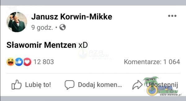 ! >. Janusz Korwin-Mikke esa s 4 godz. * 8 Sławomir Mentzen xD sSDO 12803 Kamentarze: 1 0564 gf) Lubię to! () Dodaj > Udostępnij