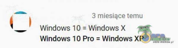|_| m A muesjąre tejnu _ i Windows 16 = Windows X Windows 10 Pro = Windows XP