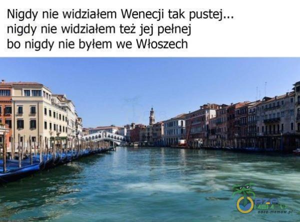 Nigdy nie widziałem Wenecji tak nigdy nie widziałem też jej pełnej ba nigdy nie bylem we Włoszech