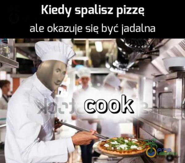 Kiedy spalisz pizzę ale okazuie sie być iaclalna .! ;