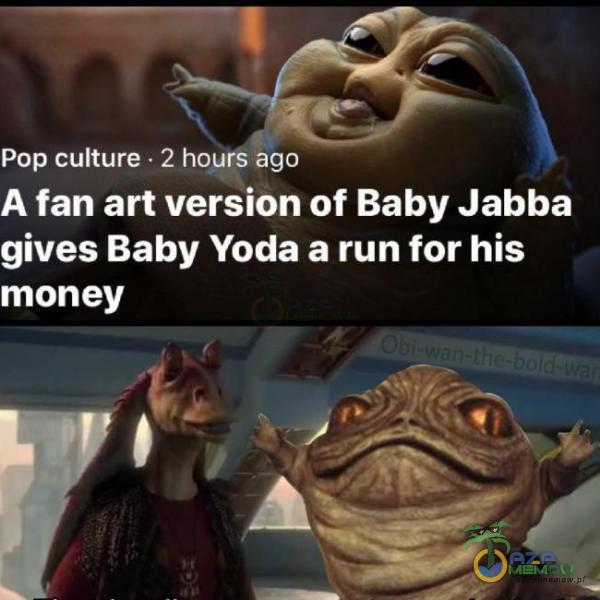 Pap cuiturią ~ Zhnmśiigb A fan art versión of Baby Jabba gines Baby Yoda a run for his money