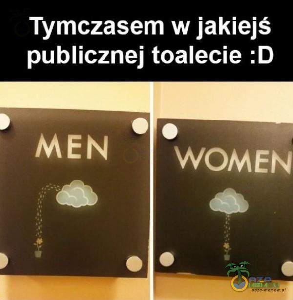 Tymczasem w jakiejś publicznej toalecie :D