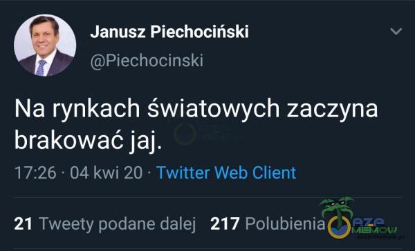 Janusz Piechociński DZ OWE sA EA Na rynkach światowych zaczyna brakować jaj. |roAOZ LOTION OAY CORSE 21 Tweety podane dalej 217 Polubienia