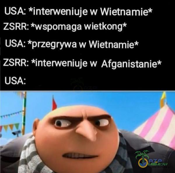 USA: *interweniujew Wietnamie* ZSRR: *wspomaga wietkong* USA: *przegrywa w Wietnamie* ZSRR: *interweniuje w Afganistanie* USA: