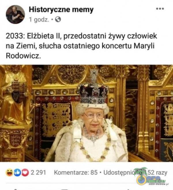 Historyczne memy sap 1 gody © 2038: Elżbieta Il, przedostatni żywy człowiek na Ziemi, słucha ostatniego koncertu Maryli Rodowicz.