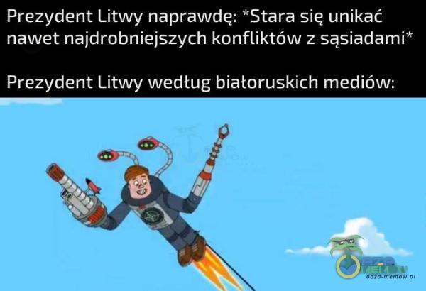 Prezydeńt Litwy naprawde: *Stara się unikać nawet najdrobniejszych konfliktów z sąsiadami* Prezydent Litwy wedlug biatoruskich mediów: