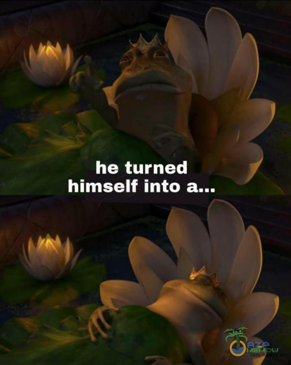 = j j he turned himself into U aj a