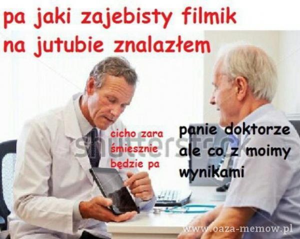 pa jaki zaj***sty filmik na jutubie znalazłem nie doktorzô cicho gara moimy będzie pa nikaȚni