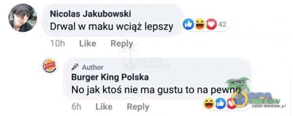 Nicolas Jakubowski Drwal w maku woiąz lepszy D C e e. kenly WB 2 riii , * BurgerKing Polska No Jak ktoś nie ma $juśtu tórna pewnó mi fdhm — Tmgty sOD
