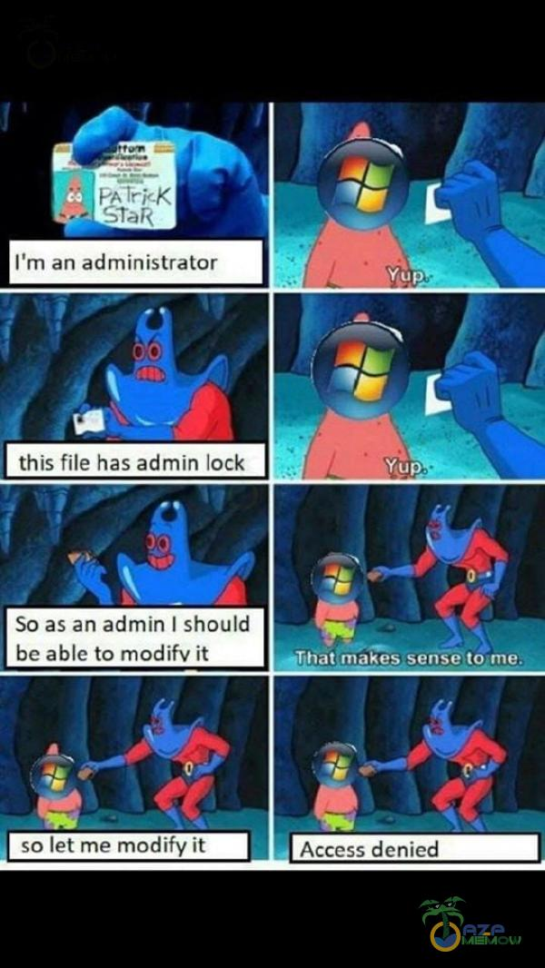 ľm an administrator this file has admin lock So as an admin I should be able to modifv ił so let me modify ił •YOp. Thatmnakes sens€to me. Access denied
