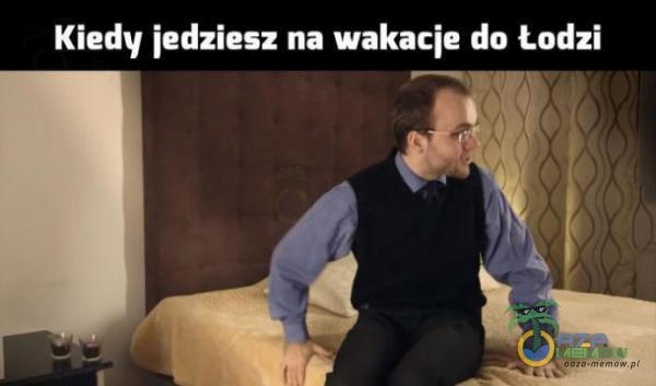 Kiedy jedziesz na wakacje do Łodzi