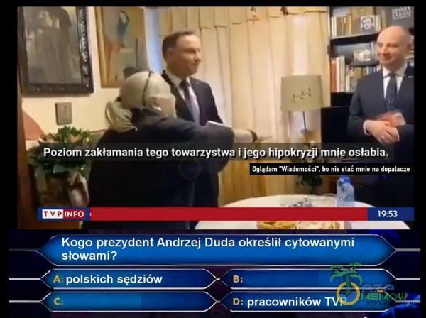 19:53 Kogo prezydent Andrzej Duda określił cytowanymi słowami? polskich sędziów . pracowników TVP