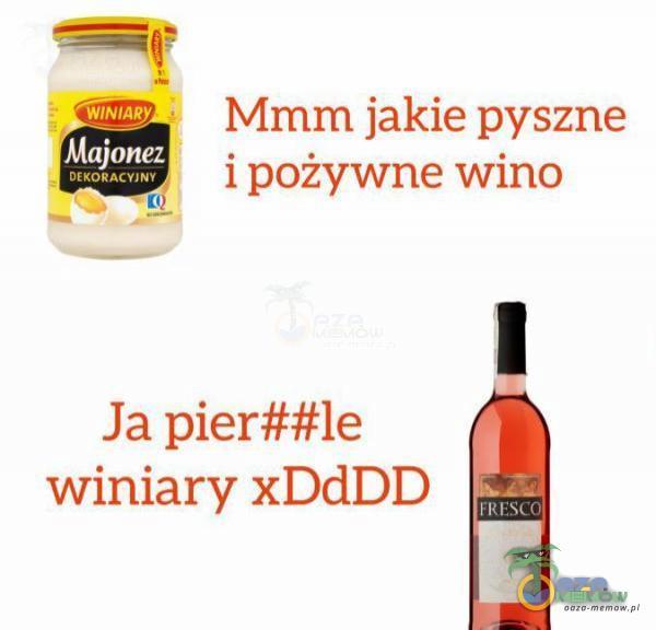 Mmrn jakie pyszne ipożywne Wino Ja pier##le Winiary deDD