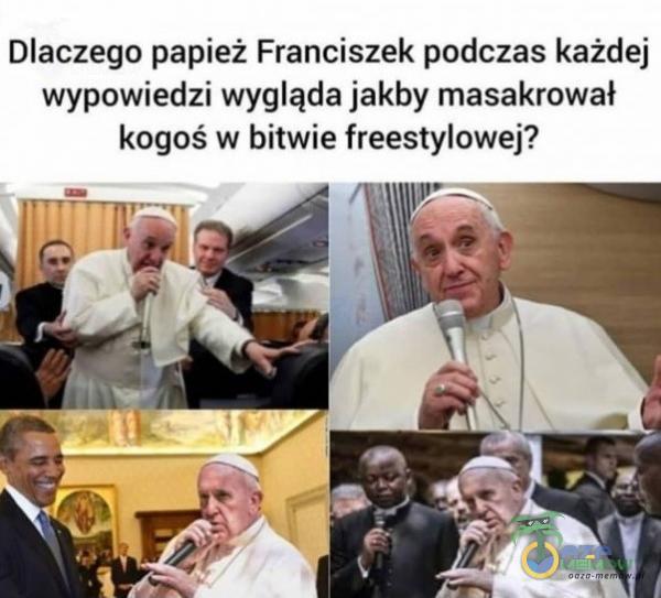 Dlaczego papież Franciszek podczas każdej wypowiedzi wygląda jakby masakrował kogoś w bitwie freestylowej?