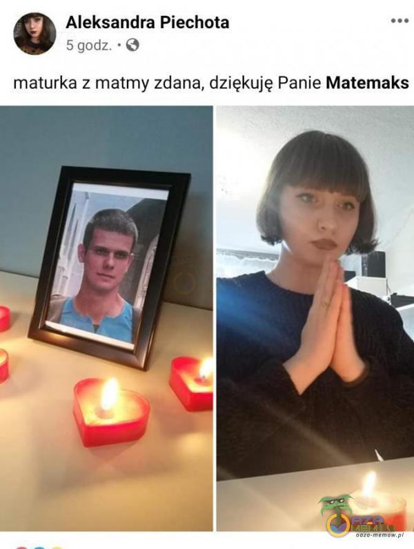 Aleksandra Piechota gadz - 3 maturka z matmy zdana, dziękuję Panie Matemaks