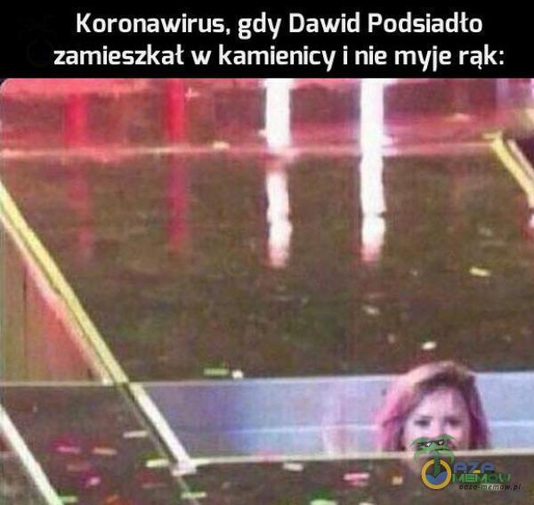 Koronawirus, gdy Dawid Podsiadto zamieszkał w kamienicy i nie myje rąk: - AJEenin Fo   a p ią A