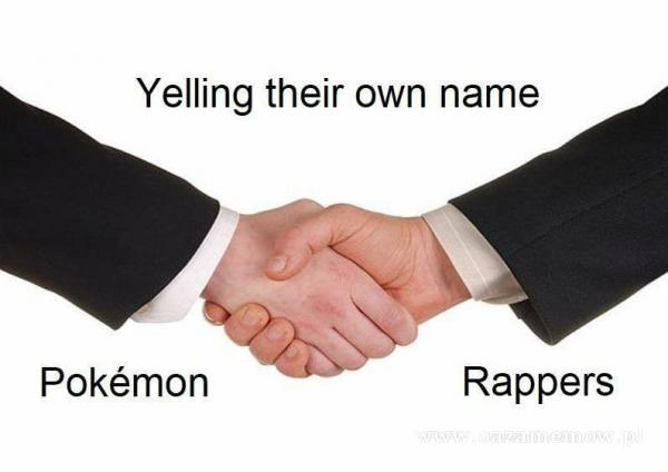 Yelling their own name Pokómon Rappers