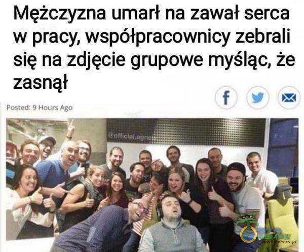 Mężczyzna umarł na zawał serca w pracy, współpracownicy zebrali się na zdjęcie grupowe myśląc, że zasnął Posted: 9 Hours Ago •i O...