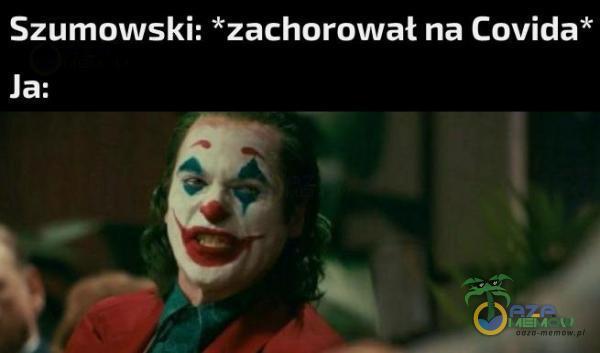 Szumowski; *zachorował na Covida*