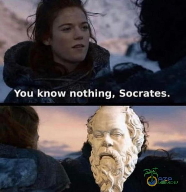 LE A know nothing, Socrates.
