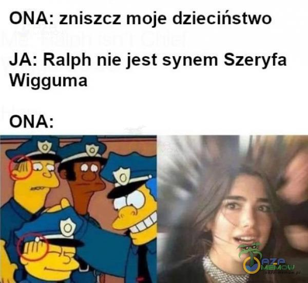 ONA: zniszcz moje dzieciństwo JA: Ralph nie jest synem Szeryfa Wigguma