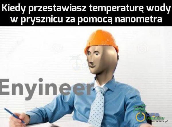 """Kiedy przestawiasz temperatura wody w prysznicu za pomocą nanometra Enymęn .f W"""" łał-""""Ł"""