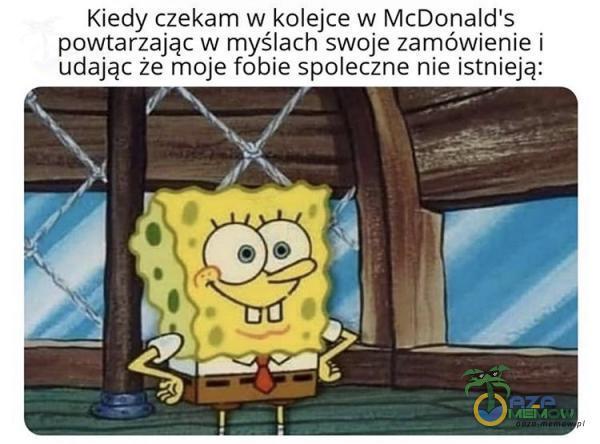 Kiedy czekam w kolejce w McDonald s powtarzając w myślach swoje zamówienie i udając że moje fobia spoleczne nie istnieją: Jk aj