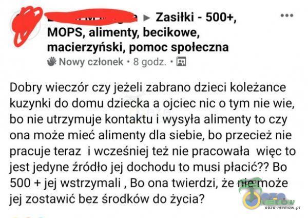 ESUY + Zasilki - 500+, z MOPS, alimenty, becikowe, macierzyński, łeczna dł Nowy cziomk - 3 nzamiż. - i Debry wieczór czy jeżeli zabrano dzieci koleżance kuzyniki do domu dziecka a ojciec nic:o tym nie wie; bo nie utrzymuje kontaktu i...