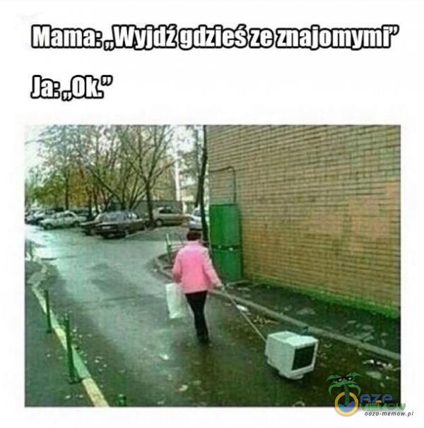 Mama: AWyjdźodziesze najomymiy