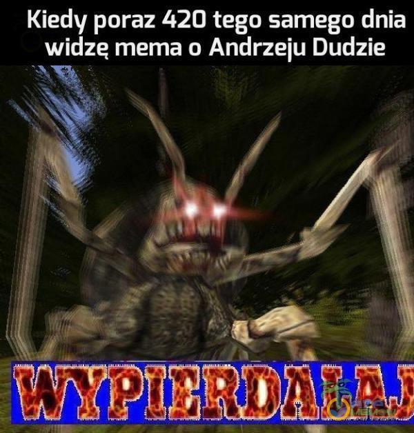 s! poraz 420 tego samego dnia wi zę mema o Andrzeju Dudzie