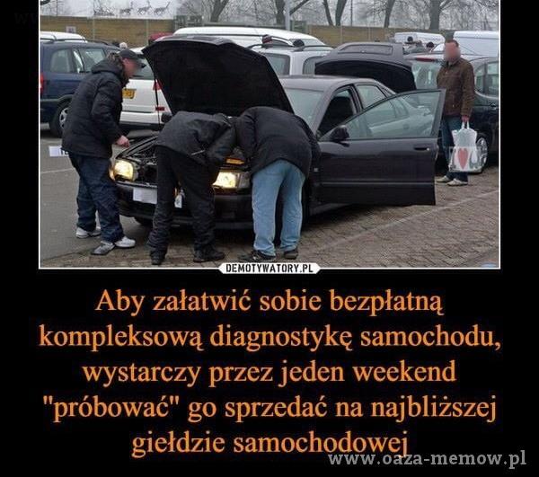 """PL Aby załatwić sobie bezpłatną komeksową diagnostykę samochodu, wystarczy przez jeden weekend próbować"""" go sprzedać na najbliższej..."""