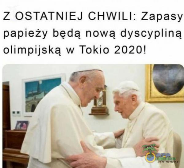 Z OSTATNIEJ CHWILI: Zapasy papieży będą nową dyscyiną olimpijską w Tokio 2020! LE