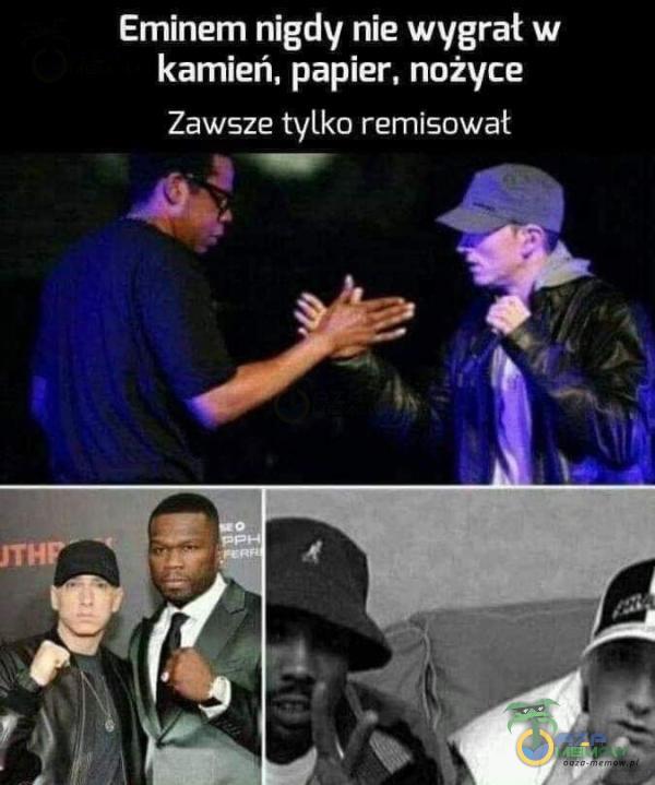 Eminem nigdy nie wygrał w kamień, papier, nożyce Zawsze tylka remisawat