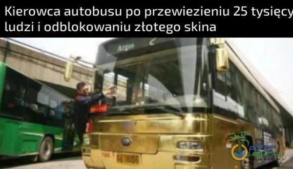 Kierowca autobusu po przewiezieniu 25 tysięcy ludzi i odblokowaniu złotego skina AJ z OE rogi | A mm —=j WIRGO,