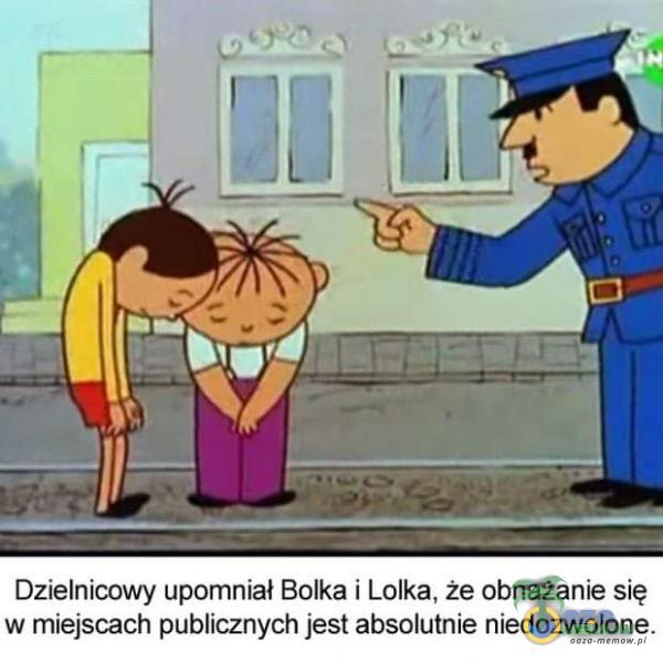 Dzielnicowy upomniał Bolka i Lolka, że obnażanie się w miejscach publicznych jest absolutnie niedozwolone.