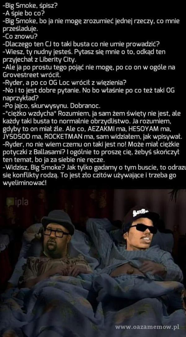 Big Smoke śpisz?