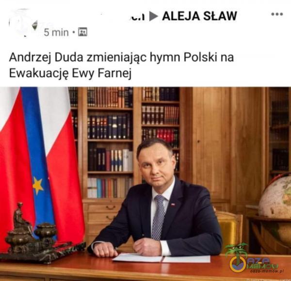 «.ł b ALEJA SŁAW * 5min-H Andrzej Duda zmieniając hymn Polski na Ewakuację Ewy Farnej