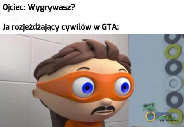 Ojciec: Wygrywasz? Ja rozjeżdżający cywilów w GTA: