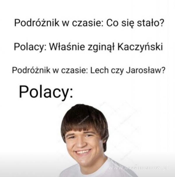 Podróżnik w czasie: Co się stało? Polacy: Właśnie zginął Kaczyński Podróżnik w czasie: Lech czy Jarosław? Polacy: