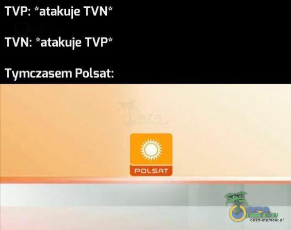 TVP: *atakuje TVN* LA BEC GOT ZLA Tymczasem Polsat: