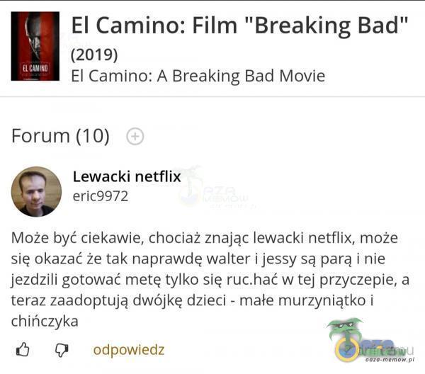 """El Camino: Film Breaking Bad"""" (2019) El Camino: A Breaking Bad Movie Forum (10) Lewacki netflix eric9972 Może być ciekawie, chociaż znając..."""
