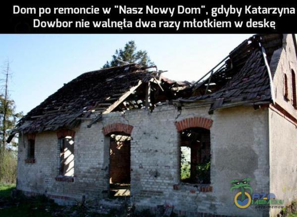 """Dom po remoncie w Nasz Nowy Dom"""", gdyby Katarzyna Dowbor nie walnęła dwa razy mtotkiem w deskę"""