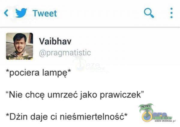 """< Tweet I Vaibhav pragmatistic *pociera lampę* Nie chcę umrzeć jako prawiczek"""" *Dżin daje ci nieśmiertelność*"""