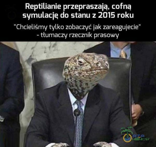 Reptilianie przepraszają, cofną symulację do stanu z 2015 roku Chcieliśmy tylko zabaczyć jak zareagujecie zi pw e GejczEYJ