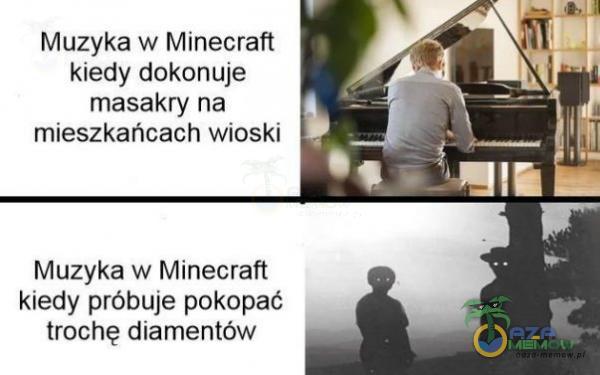 Muzyka w Minecrafi kiedy dokonuje masakry na mieszkańcach wioski Muzyka w Minecraft kiedy próbuje pokopać trochę diamentów