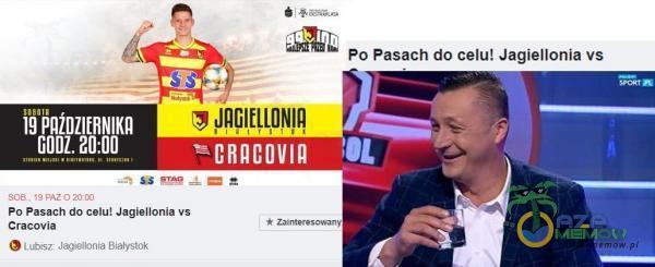 Po Pasach do celu! Jagiellonia vs CRACOVIA OL GODZ. soe Po Pasach do celu! Jagiellonia vs Cracovia Jag. I on I a Białystok