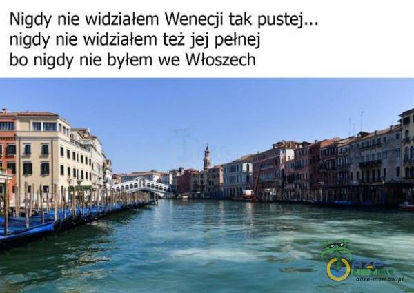 Nigdy nie widziałem Wenecji tak nigdy nie widziałem też jej pełnej bo nigdy nie bylem we Włoszech